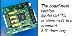 The board-level version Model MH17 is sized to fit in a standard 5.25 drive bay!